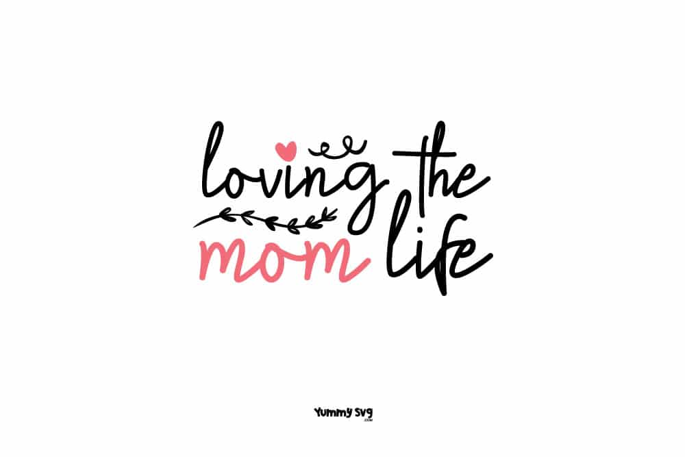 Loving The Mom Life Free Mother S Day Svg Yummy Svg