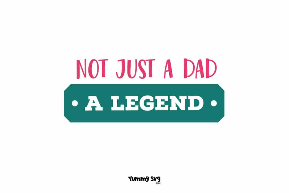 Not-Just-A-Dad---A-Legend---colored